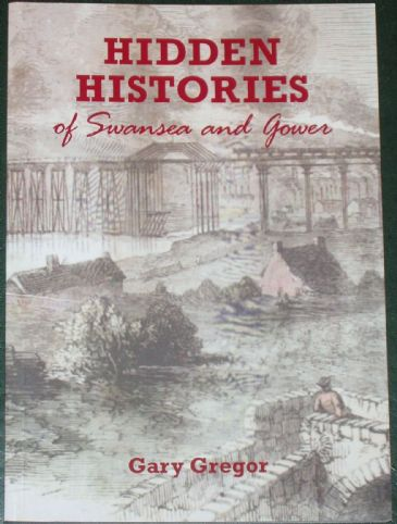 Hidden Histories of Swansea and Gower, by Gary Gregor